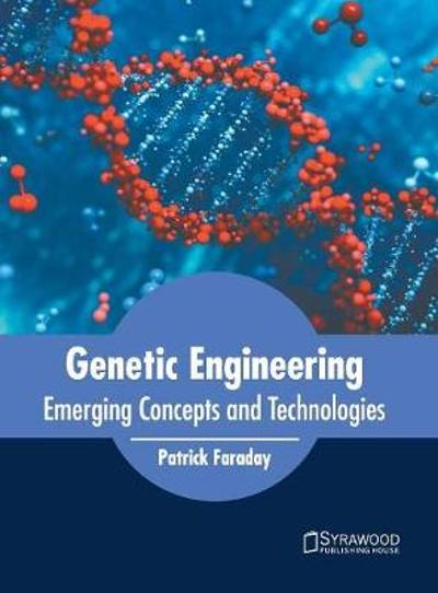 Genetic Engineering: Emerging Concepts and Technologies - Patrick Faraday