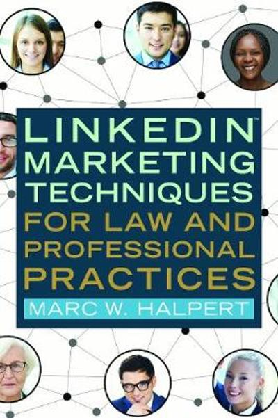 Linkedin(tm) Marketing Techniques for Law and Professional Practices - Marc W Halpert