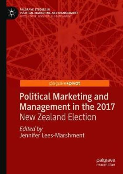 Political Marketing and Management in the 2017 New Zealand Election - Jennifer Lees-Marshment