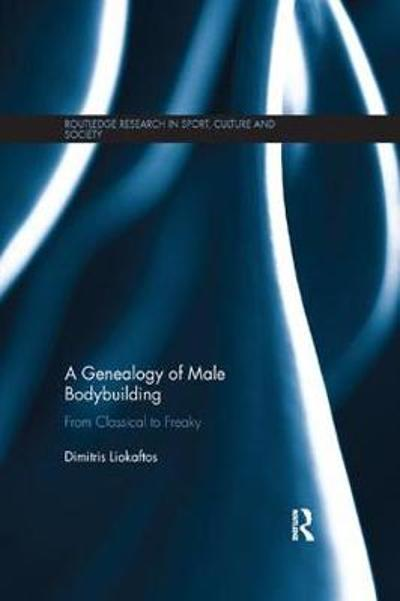 A Genealogy of Male Bodybuilding - Dimitris Liokaftos