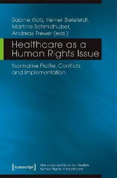 Healthcare as a Human Rights Issue - Normative Profile, Conflicts, and Implementation - Andreas Frewer