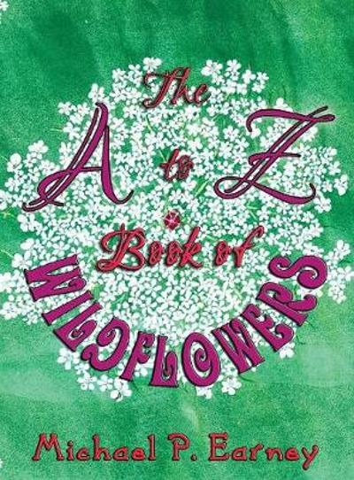 The A to Z Book of Wildflowers - Michael P Earney