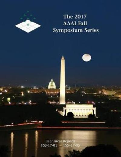 The 2017 AAAI Fall Symposium Series - Christopher Geib
