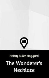 The Wanderer's Necklace - Sir H Rider Haggard