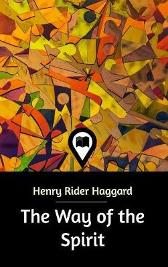 The Way of the Spirit - H Rider Haggard