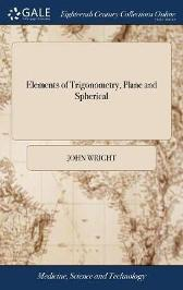 Elements of Trigonometry, Plane and Spherical - John Wright