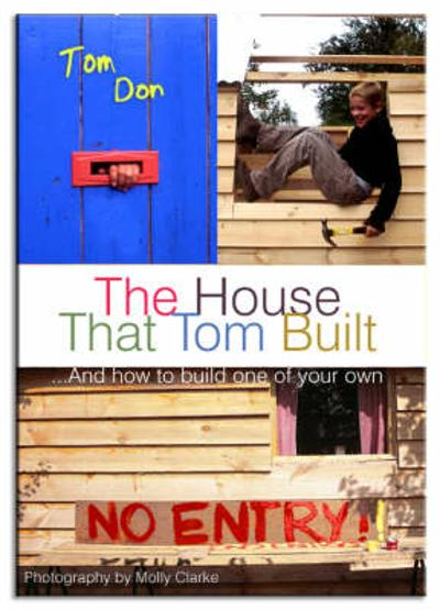 House That Tom Built: ....And How to Build One of Your Own - Tom Don