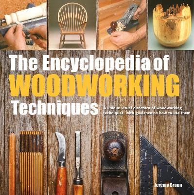 The Encyclopedia of Woodworking Techniques - Jeremy Broun