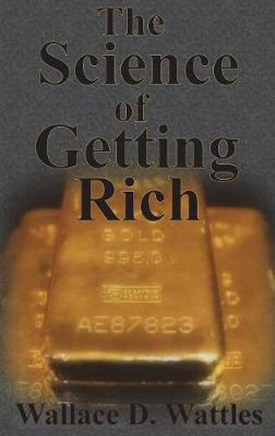 The Science of Getting Rich - Wallace D Wattles