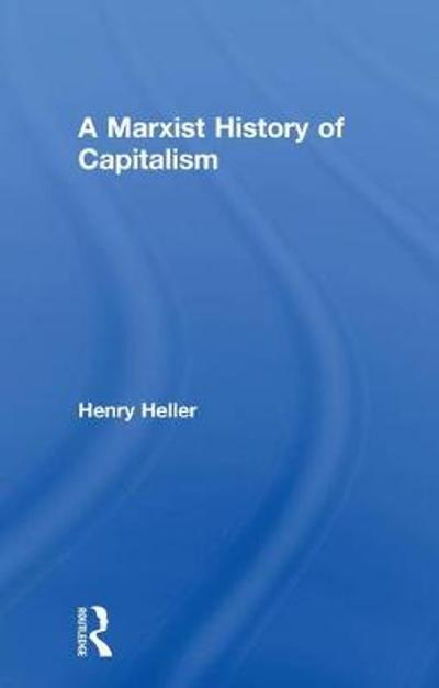 A Marxist History of Capitalism - Henry Heller