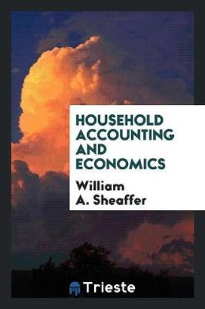 Household Accounting and Economics - William A Sheaffer