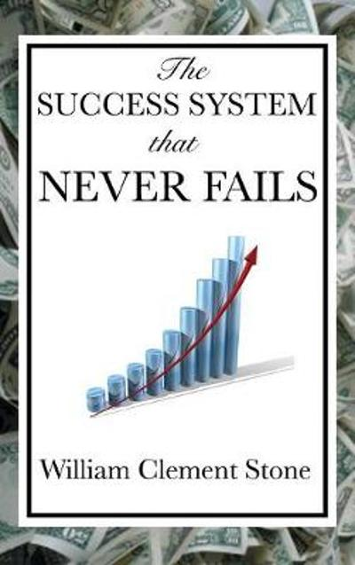 The Success System That Never Fails - William Clement Stone