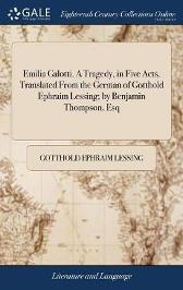 Emilia Galotti. a Tragedy, in Five Acts. Translated from the German of Gotthold Ephraim Lessing; By Benjamin Thompson, Esq - Gotthold Ephraim Lessing