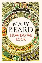 How Do We Look - Mary Beard