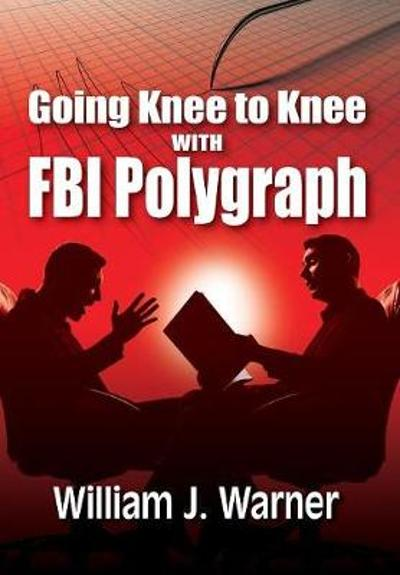 Going Knee to Knee with FBI Polygraph - William Warner