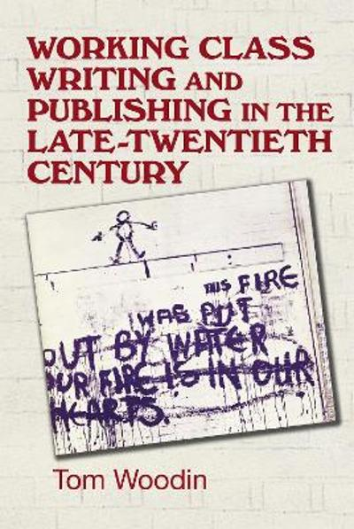 Working-Class Writing and Publishing in the Late Twentieth Century - Tom Woodin