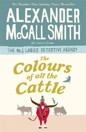 The Colours of all the Cattle - Alexander McCall Smith