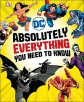 DC Comics Absolutely Everything You Need To Know - Liz Marsham Melanie Scott Landry Walker Stephen Wiacek DK