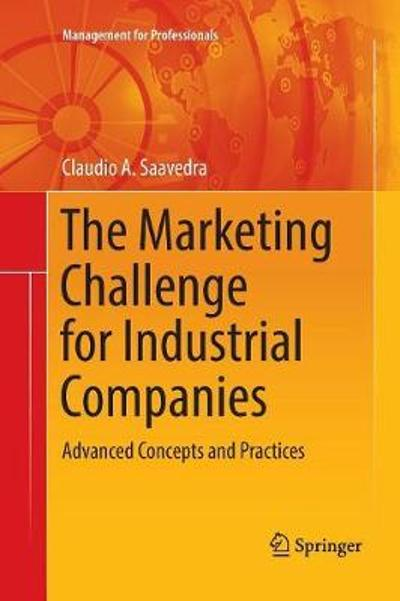The Marketing Challenge for Industrial Companies - Claudio A. Saavedra