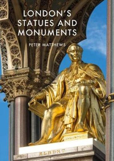 London's Statues and Monuments - Peter Matthews
