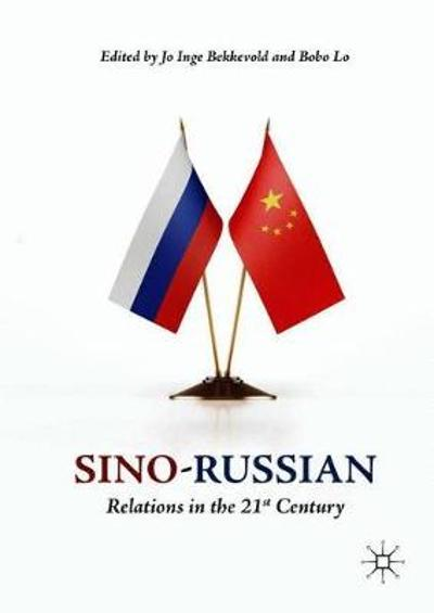 Sino-Russian Relations in the 21st Century - Jo Inge Bekkevold
