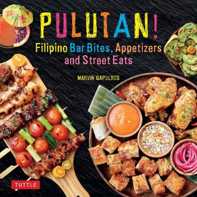 Pulutan! Filipino Bar Snacks, Appetizers and Street Eats - Marvin Gapultos