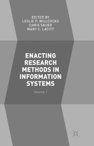 Enacting Research Methods in Information Systems: Volume 1 - Leslie P. Willcocks