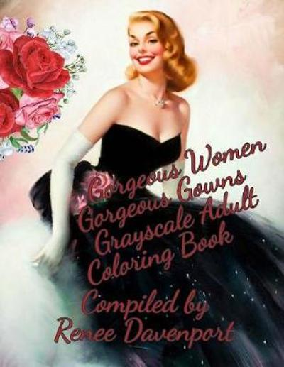 Gorgeous Women Gorgeous Gowns Grayscale Adult Coloring Book - Renee Davenport