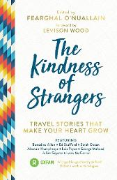 The Kindness of Strangers - Fearghal O'Nuallain Levison Wood Ed Stafford Benedict Allen Al Humphreys Lois Pryce Anna McNuff George Mahood Sarah Outen Jamie McDonald