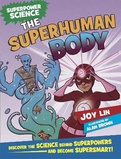 Superpower Science: The Superhuman Body - Joy Lin