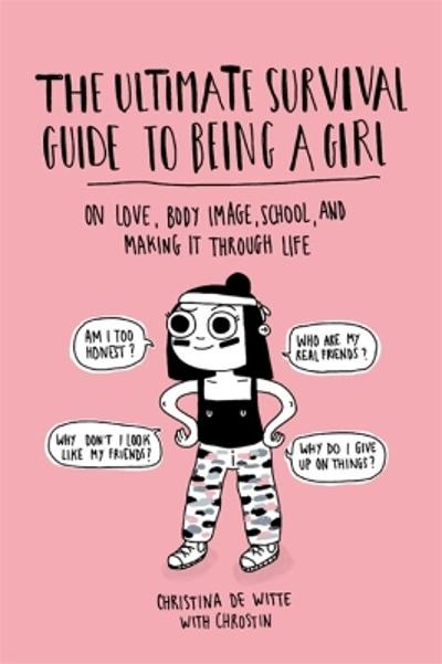 The Ultimate Survival Guide to Being a Girl - Christina De Witte