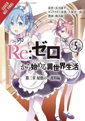 re:Zero Starting Life in Another World, Chapter 2: A Week in the Mansion Vol. 5 - Tappei Nagatsuki