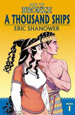Age of Bronze Volume 1: A Thousand Ships (New Edition) - Eric Shanower