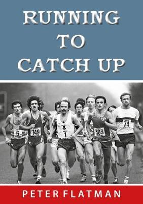 RUNNING TO CATCH UP - Peter Flatman