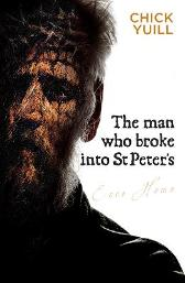 The Man Who Broke Into St Peter's - Chick Yuill