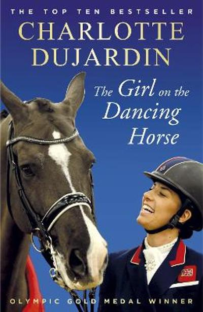 The Girl on the Dancing Horse - Charlotte Dujardin