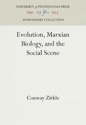 Evolution, Marxian Biology, and the Social Scene - Conway Zirkle