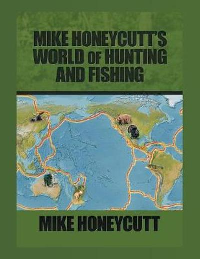 Mike Honeycutt's World of Hunting and Fishing - Mike Honeycutt