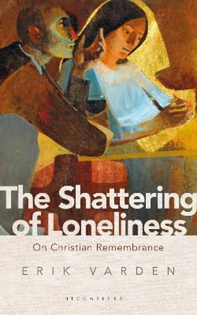 The Shattering of Loneliness - Fr Erik Varden