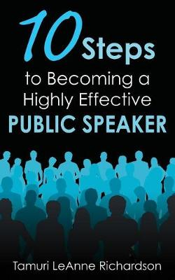 10 Steps to Becoming a Highly Effective Public Speaker - Tamuri Leanne Richardson