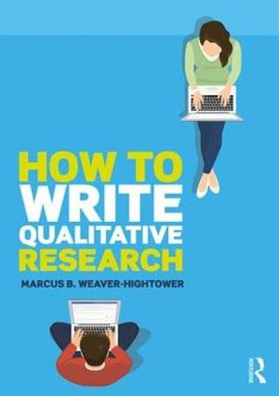 How to Write Qualitative Research - Marcus B. Weaver-Hightower