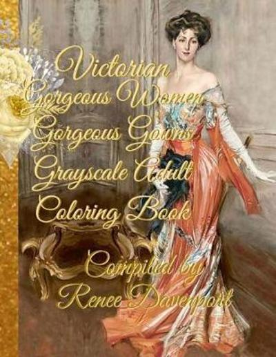 Victorian Gorgeous Women Gorgeous Gowns Grayscale Adult Coloring Book - Renee Davenport