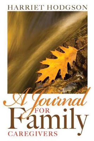 A Journal for Family Caregivers - Harriet Hodgson