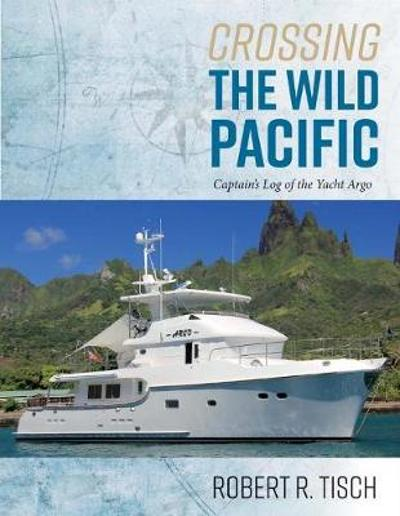 Crossing the Wild Pacific - Robert Tisch
