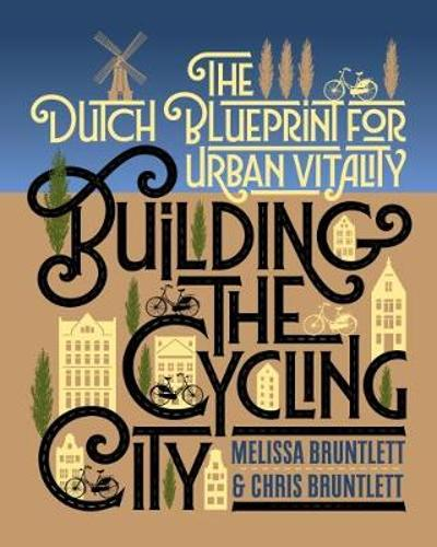 Building the Cycling City - Melissa Bruntlett