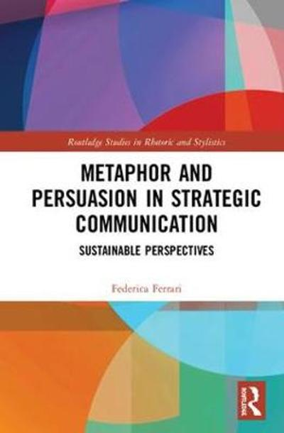 Metaphor and Persuasion in Strategic Communication - Federica Ferrari