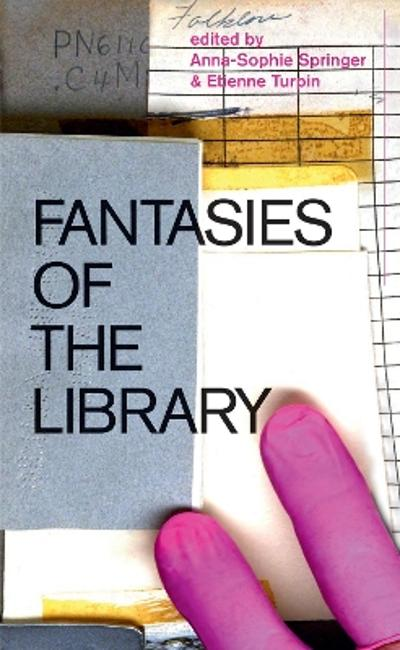 Fantasies of the Library - Anna-Sophie Springer