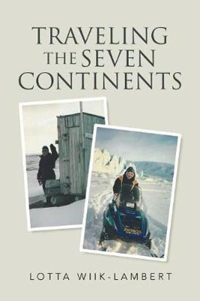 Traveling the Seven Continents - Lotta Wiik-Lambert