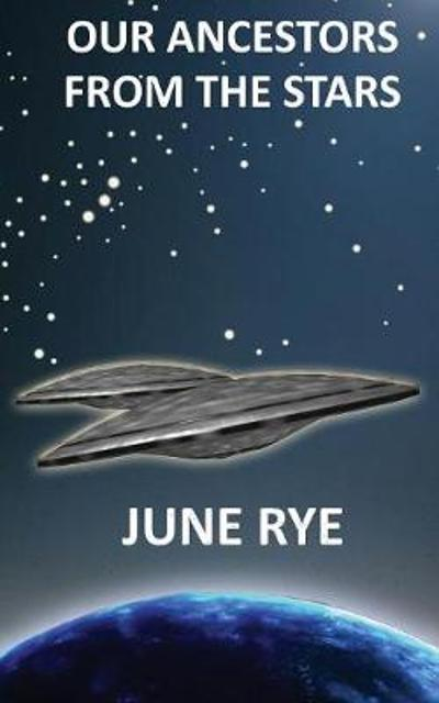 Our Ancestors from the Stars - June Rye