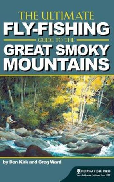 The Ultimate Fly-Fishing Guide to the Smoky Mountains - Don Kirk